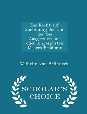 Das Recht Auf Zueignung Der Von Der See Ausgeworfenen Oder Angespusten Meeres-Producte - Scholar's Choice Edition