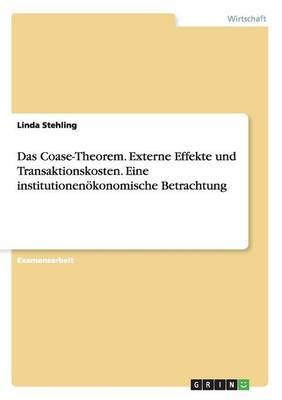 Das Coase-Theorem. Externe Effekte und Transaktionskosten. Eine institutionenökonomische Betrachtung