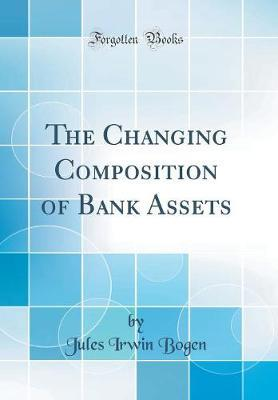 The Changing Composition of Bank Assets (Classic Reprint)
