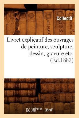 Livret Explicatif des Ouvrages de Peinture, Sculpture, Dessin, Gravure etc. (ed.1882)