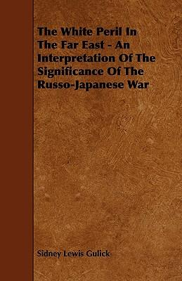 The White Peril In The Far East - An Interpretation Of The Significance Of The Russo-Japanese War