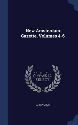 New Amsterdam Gazette, Volumes 4-6