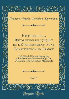 Histoire de la Révolution de 1789 Et de l'Établissement d'une Constitution en France, Vol. 5