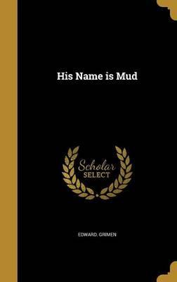 HIS NAME IS MUD