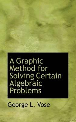 A Graphic Method for Solving Certain Algebraic Problems