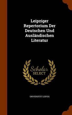 Leipziger Repertorium Der Deutschen Und Auslandischen Literatur