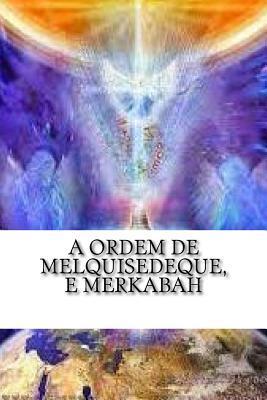 A Ordem De Melquisedeque, E Merkabah