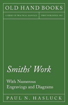 Smiths' Work - With Numerous Engravings and Diagrams