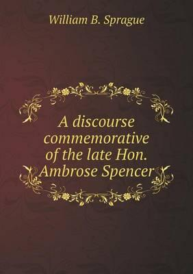 A Discourse Commemorative of the Late Hon. Ambrose Spencer