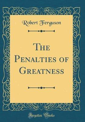 The Penalties of Greatness (Classic Reprint)