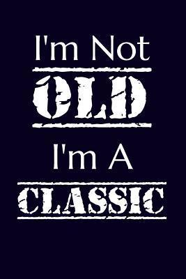 I'm Not Old I'm A Cl...