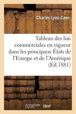 Tableau des Lois Commerciales en Vigueur Dans les Principaux Etats de l'Europe et de l'Amerique