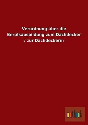 Verordnung über die Berufsausbildung zum Dachdecker / zur Dachdeckerin