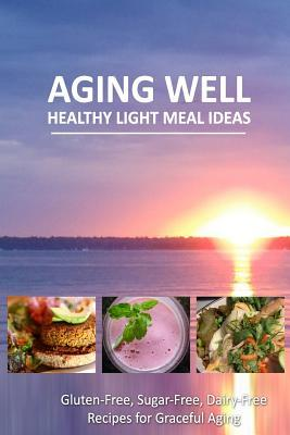 Aging Well - Healthy Light Meal Ideas