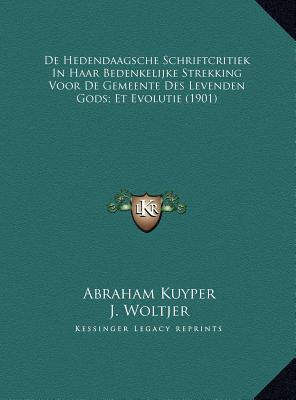 de Hedendaagsche Schriftcritiek in Haar Bedenkelijke Strekking Voor de Gemeente Des Levenden Gods; Et Evolutie (1901)