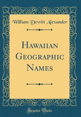 Hawaiian Geographic Names (Classic Reprint)