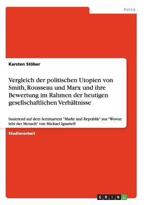 Vergleich der politischen Utopien von Smith, Rousseau und Marx und ihre Bewertung im Rahmen der heutigen gesellschaftlichen Verhältnisse