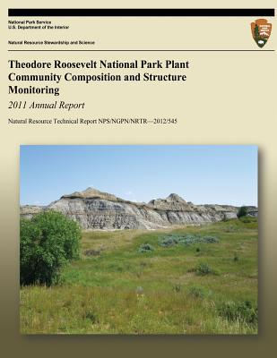 Theodore Roosevelt National Park Plant Community Composition and Structure Monitoring 2011 Annual Report