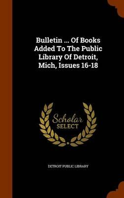 Bulletin of Books Added to the Public Library of Detroit, Mich, Issues 16-18