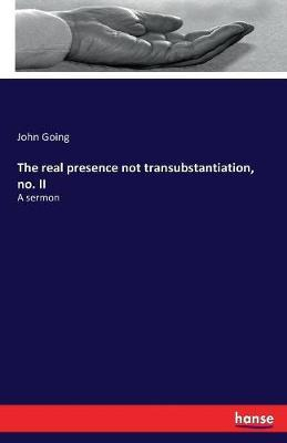 The real presence not transubstantiation, no. II
