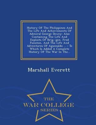 History of the Philippines and the Life and Achievements of Admiral George Dewey