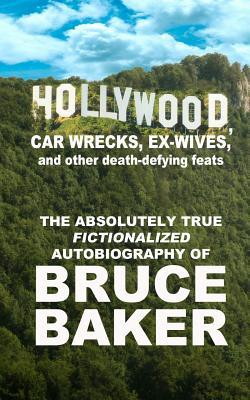 Hollywood, Car Wrecks, Ex-Wives and Other Death-Defying Feats