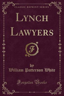 Lynch Lawyers (Classic Reprint)