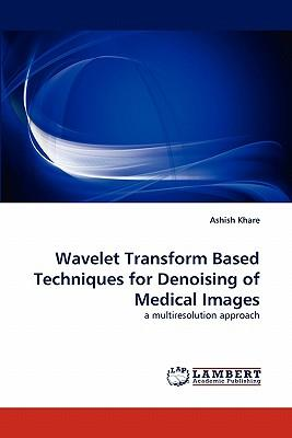 Wavelet Transform Based Techniques for Denoising of Medical Images