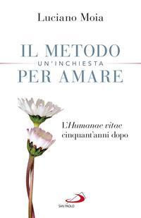 Il metodo per amare. Un'inchiesta. L'«Humanae Vitae» cinquant'anni dopo