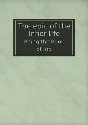 The Epic of the Inner Life Being the Book of Job