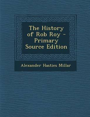 The History of Rob Roy - Primary Source Edition