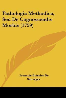 Pathologia Methodica, Seu de Cognoscendis Morbis (1759)