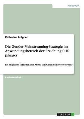 Die Gender Mainstreaming-Strategie im Anwendungsbereich der Erziehung 0-10 jähriger