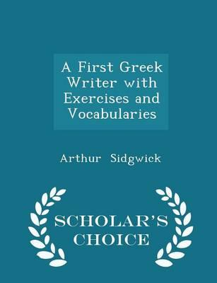 A First Greek Writer with Exercises and Vocabularies - Scholar's Choice Edition