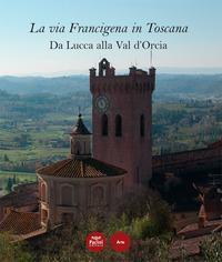 La via Francigena in Toscana. Da Lucca alla Val d'Orcia