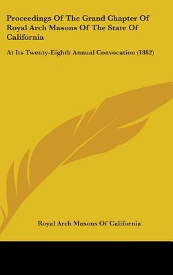 Proceedings of the Grand Chapter of Royal Arch Masons of the State of California