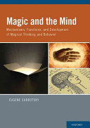 Magic and the Mind:Mechanisms, Functions, and Development of Magical Thinking and Behavior
