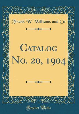 Catalog No. 20, 1904 (Classic Reprint)