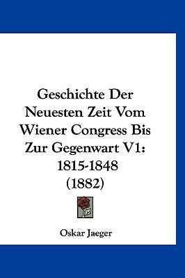 Geschichte Der Neuesten Zeit Vom Wiener Congress Bis Zur Gegenwart V1