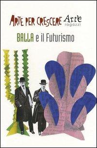 Balla e il futurismo. Ediz. illustrata