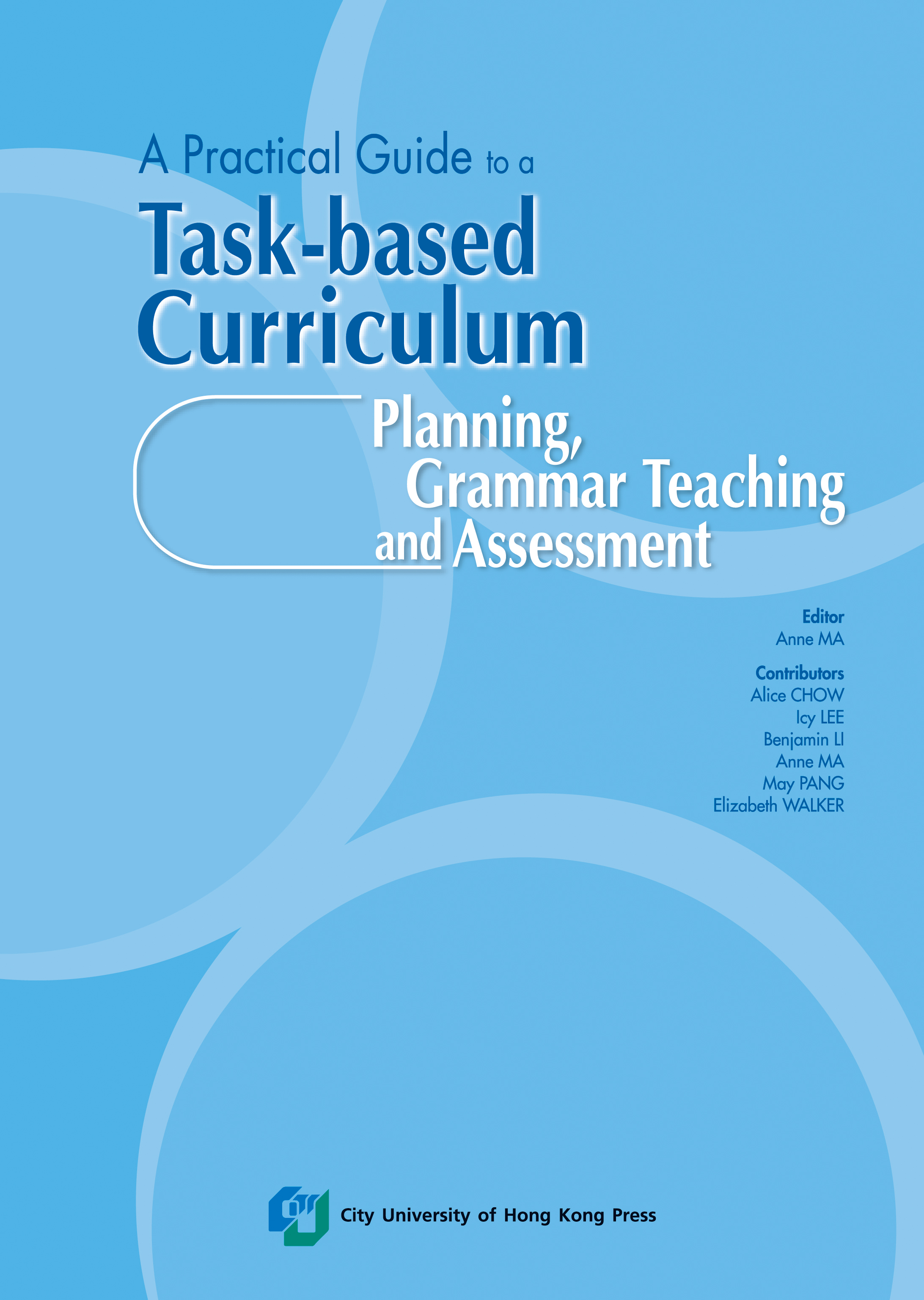 A Practical Guide to a Task-based Curriculum: Planning, Grammar Teaching and Assessment