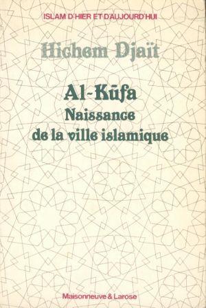 Al-Kufa naissance de la ville islamique