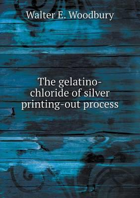 The Gelatino-Chloride of Silver Printing-Out Process