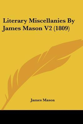 Literary Miscellanies By James Mason