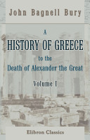 A History of Greece to the Death of Alexander the Great. Volume 1
