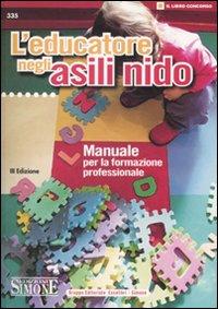 L' educatore negli asili nido. Manuale per la formazione professionale