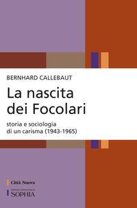 La nascita dei Focolari. Storia e sociologia di un carisma (1943-1965)