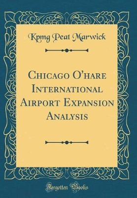 Chicago O'hare International Airport Expansion Analysis (Classic Reprint)