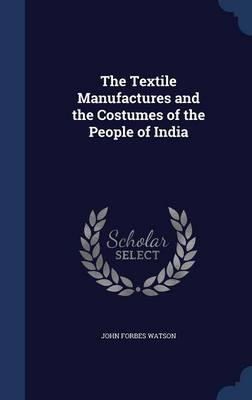 The Textile Manufactures and the Costumes of the People of India