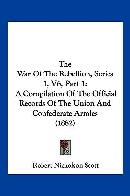 The War of the Rebellion, Series 1, V6, Part 1